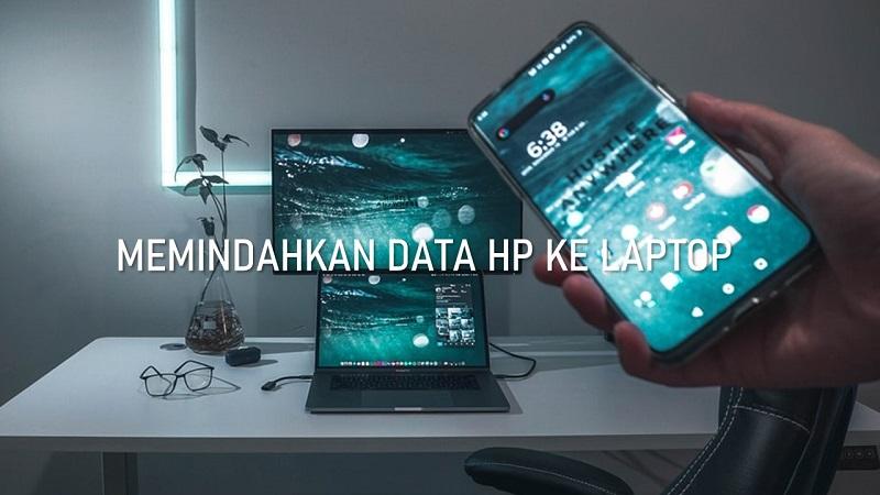 data hp ke laptop