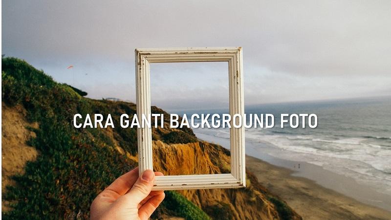 cara ganti background foto